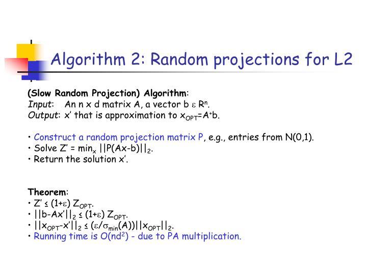 Algorithm 2: Random projections for L2