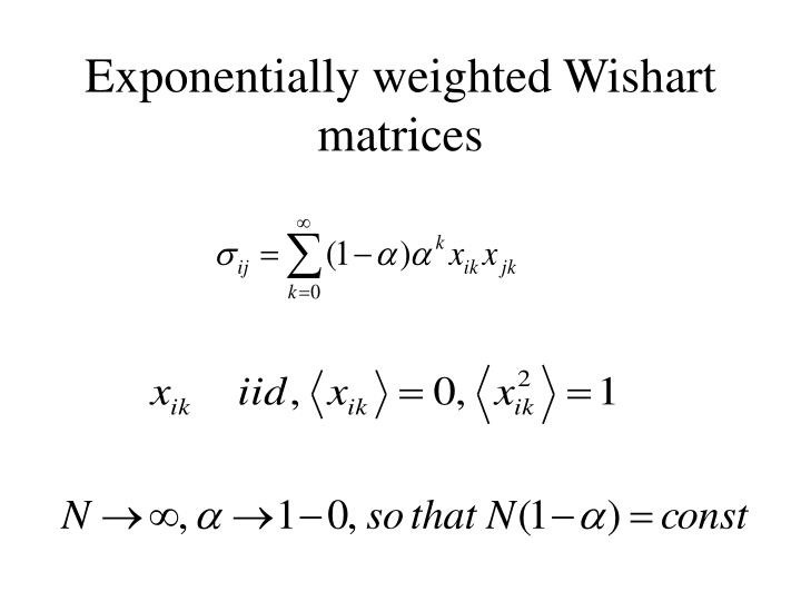 Exponentially weighted Wishart matrices