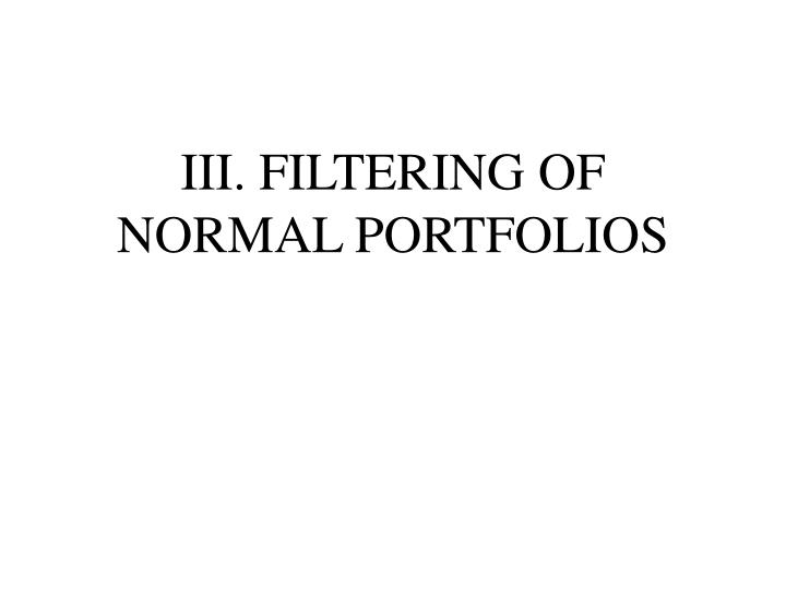 III. FILTERING OF NORMAL PORTFOLIOS
