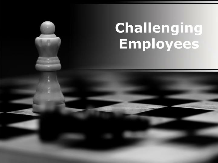 Challenging employees