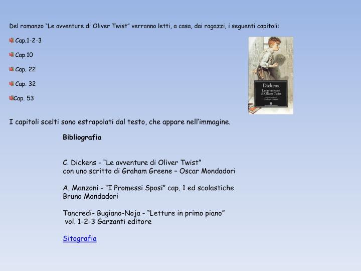 """Del romanzo """"Le avventure di Oliver Twist"""" verranno letti, a casa, dai ragazzi, i seguenti capitoli:"""