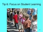 tip 6 focus on student learning