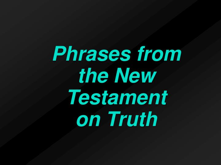 Phrases from the new testament on truth