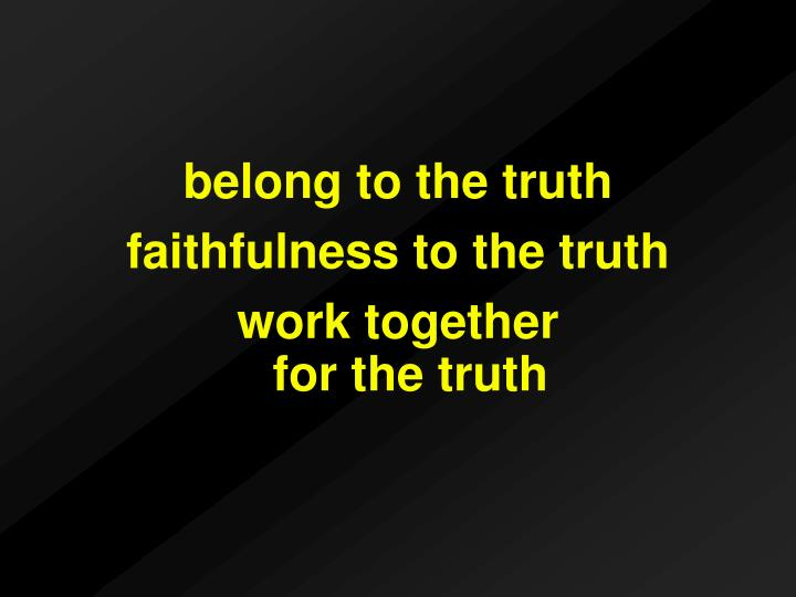 belong to the truth