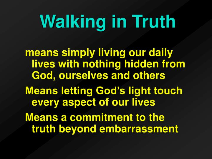 means simply living our daily lives with nothing hidden from God, ourselves and others