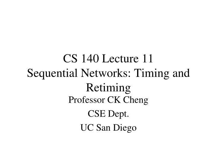 Cs 140 lecture 11 sequential networks timing and retiming