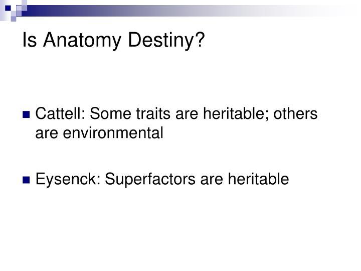 Is Anatomy Destiny?
