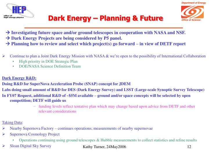 Dark Energy – Planning & Future