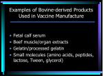 examples of bovine derived products used in vaccine manufacture
