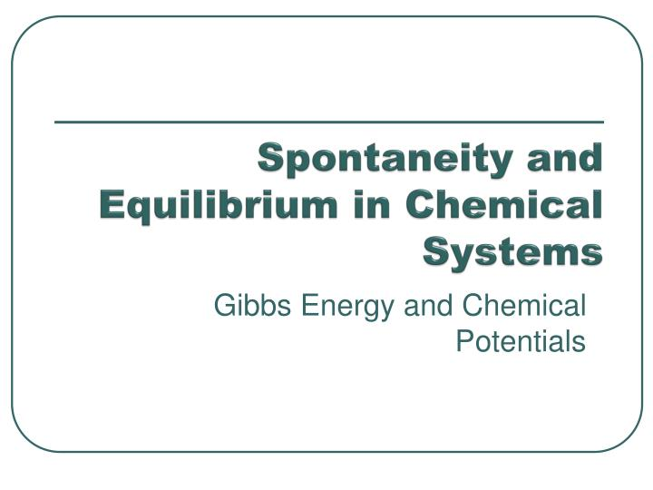 spontaneity and equilibrium in chemical systems n.