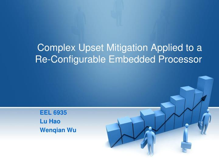 Complex upset mitigation applied to a re configurable embedded processor