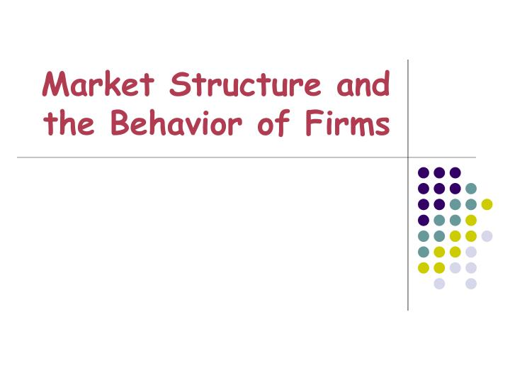 market structure and the behavior of firms n.