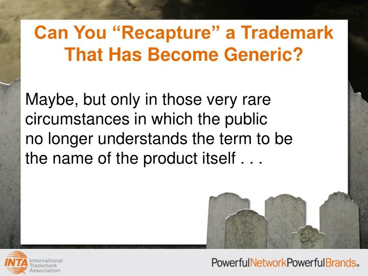"""Can You """"Recapture"""" a Trademark That Has Become Generic?"""