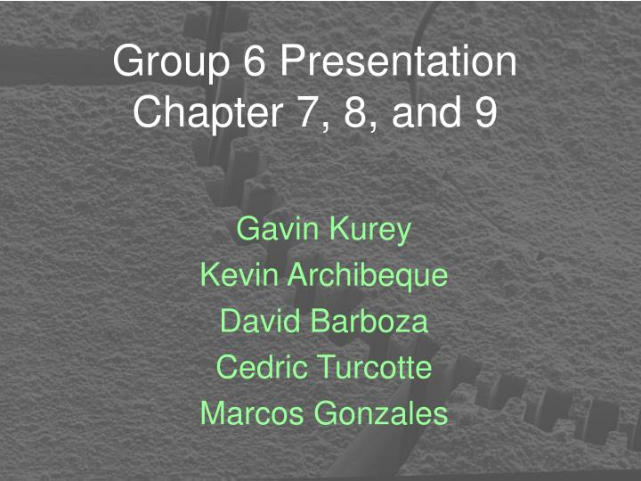 group 6 presentation chapter 7 8 and 9