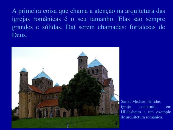 A primeira coisa que chama a atenção na arquitetura das igrejas românicas é o seu tamanho. Elas ...