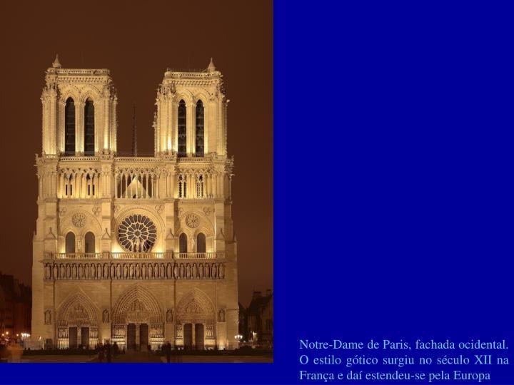Notre-Dame de Paris, fachada ocidental. O estilo gótico surgiu no século XII na França e daí estendeu-se pela Europa