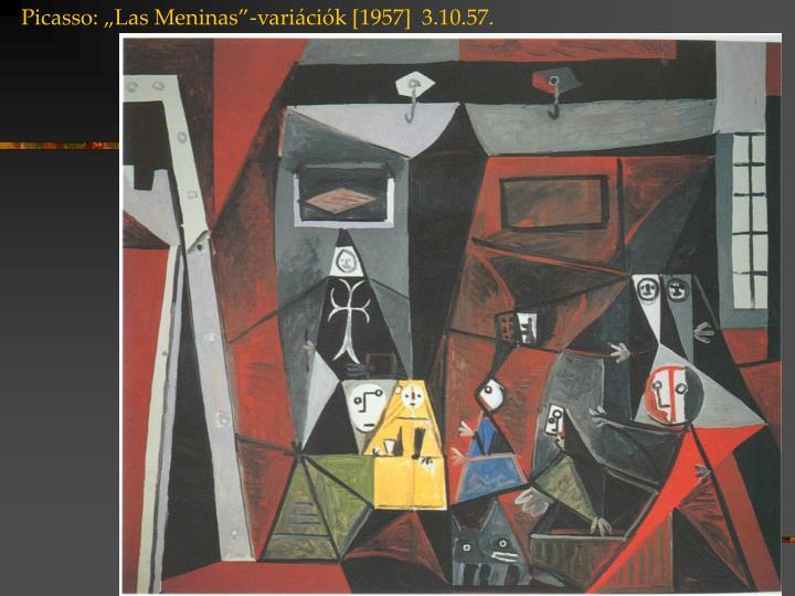 """Picasso: """"Las Meninas""""-variációk [1957]  3.10.57."""