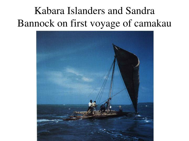 Kabara Islanders and Sandra Bannock on first voyage of camakau