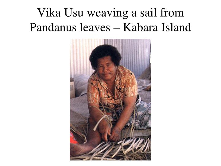 Vika Usu weaving a sail from Pandanus leaves – Kabara Island