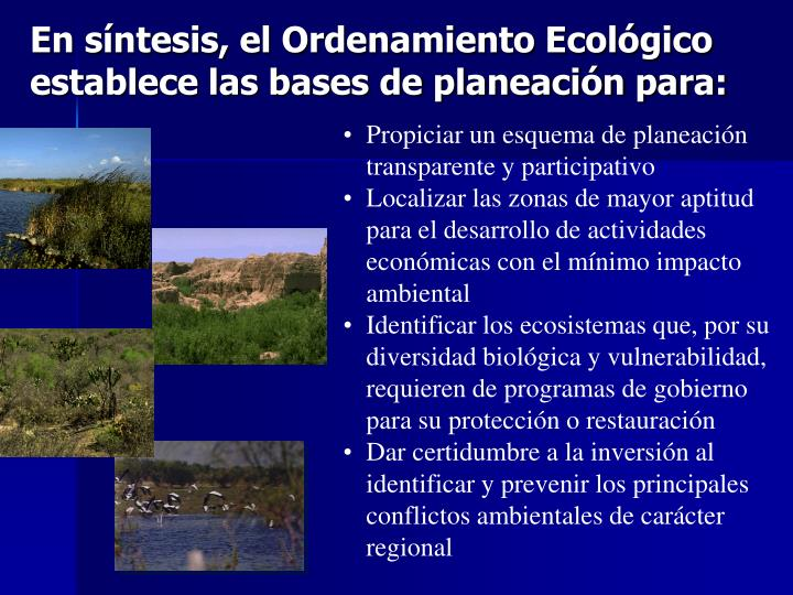 En síntesis, el Ordenamiento Ecológico establece las bases de planeación para:
