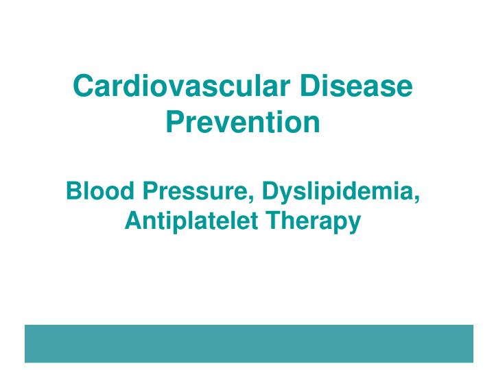 Cardiovascular disease prevention blood pressure dyslipidemia antiplatelet therapy
