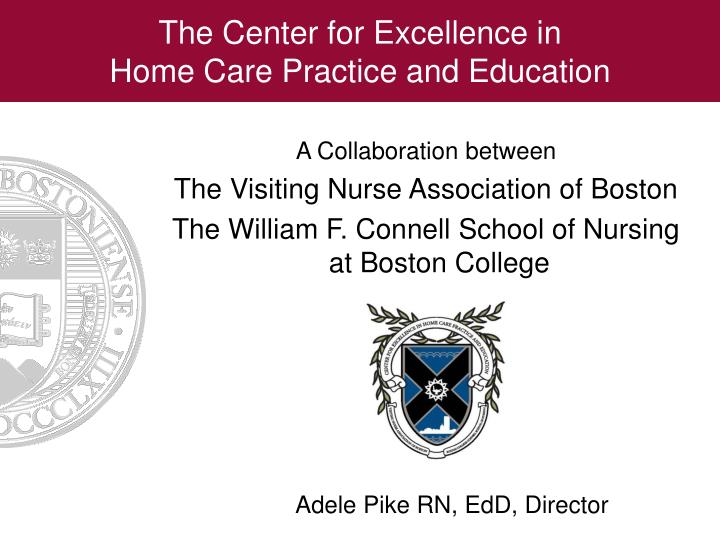 The center for excellence in home care practice and education