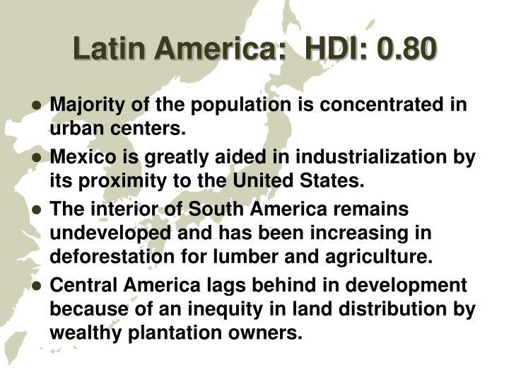 Latin America:  HDI: 0.80