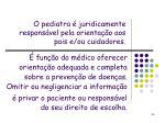 o pediatra juridicamente respons vel pela orienta o aos pais e ou cuidadores