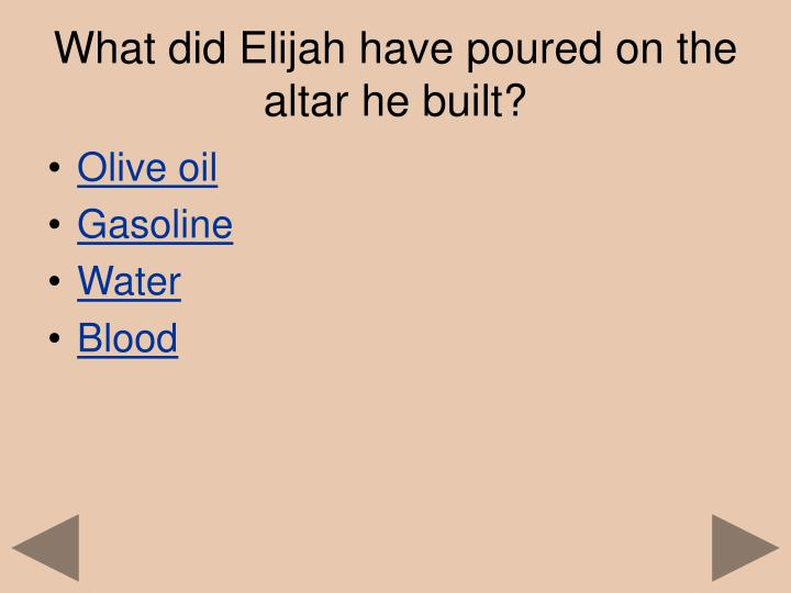 What did Elijah have poured on the altar he built?
