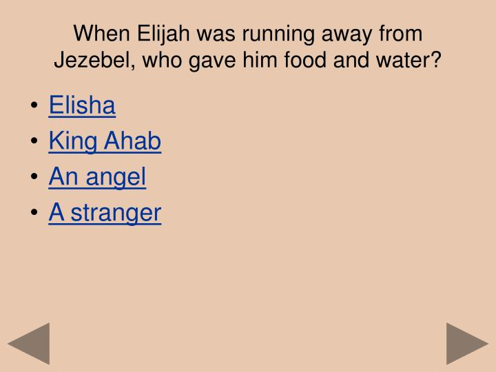 When Elijah was running away from Jezebel, who gave him food and water?