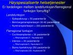 h yspesialiserte helsetjenester er fordelingen mellom landsfunksjon flerregional funksjon fornuftig