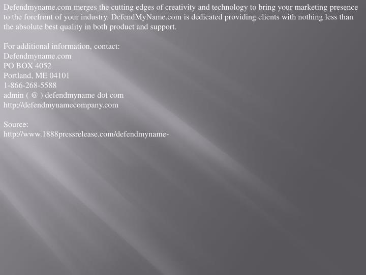 Defendmyname.com merges the cutting edges of creativity and technology to bring your marketing prese...