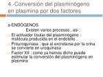 4 conversi n del plasmin geno en plasmina por dos factores