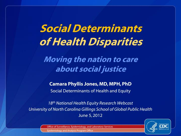 social determinants of health disparities moving the nation to care about social justice n.