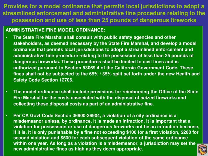 Provides for a model ordinance that permits local jurisdictions to adopt a streamlined enforcement and administrative fine procedure relating to the possession and use of less than 25 pounds of dangerous fireworks