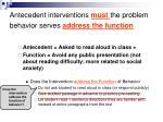 antecedent interventions must the problem behavior serves address the function