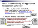 which of the following are appropriate replacement behaviors
