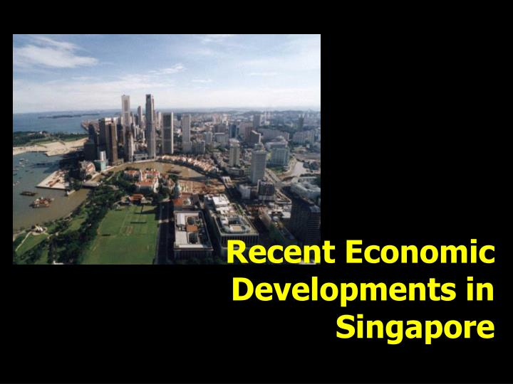 recent economic developments in singapore n.