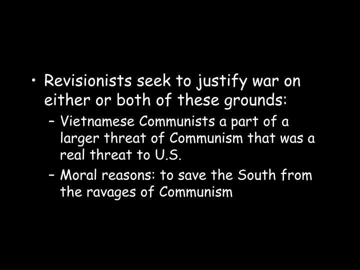 Revisionists seek to justify war on either or both of these grounds: