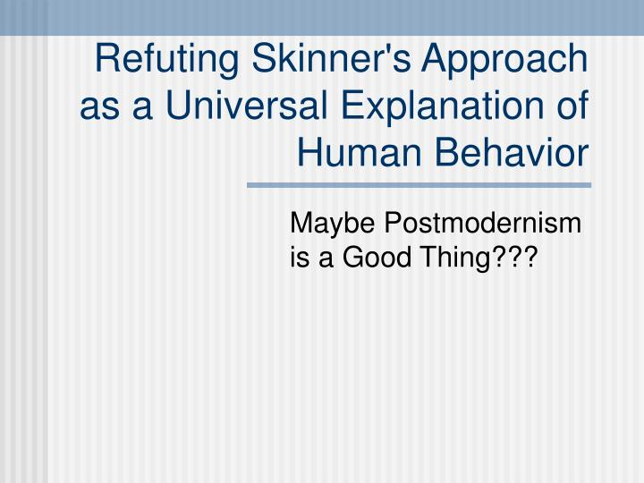 refuting skinner s approach as a universal explanation of human behavior n.
