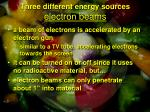 three different energy sources electron beams
