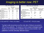 imaging is better now pet