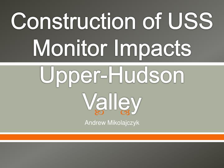 construction of uss monitor impacts upper hudson valley n.