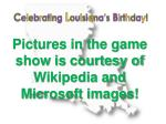 pictures in the game show is courtesy of wikipedia and microsoft images