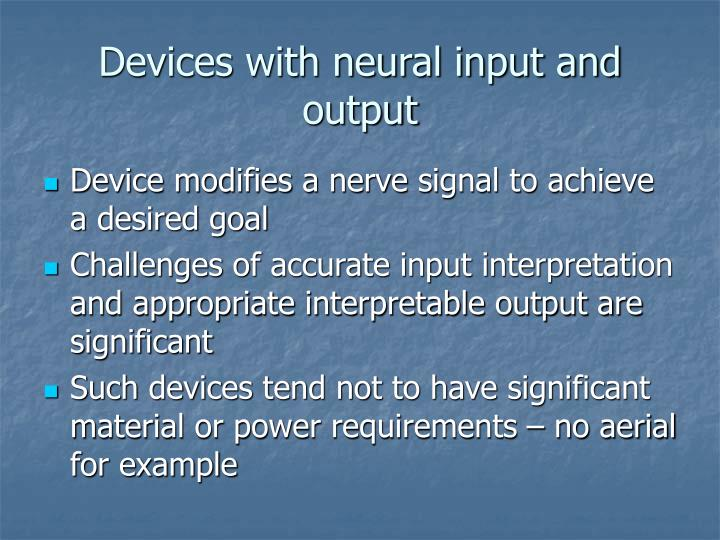 Devices with neural input and output