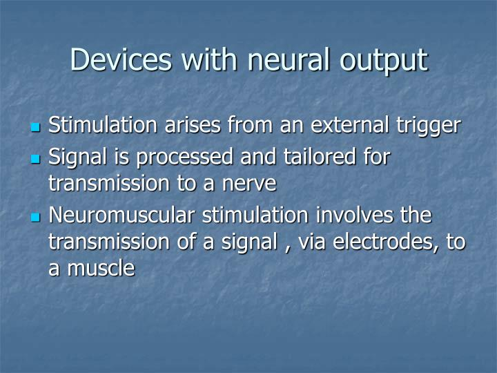 Devices with neural output