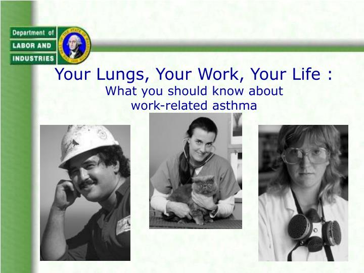 your lungs your work your life what you should know about work related asthma n.