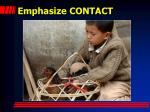 emphasize contact