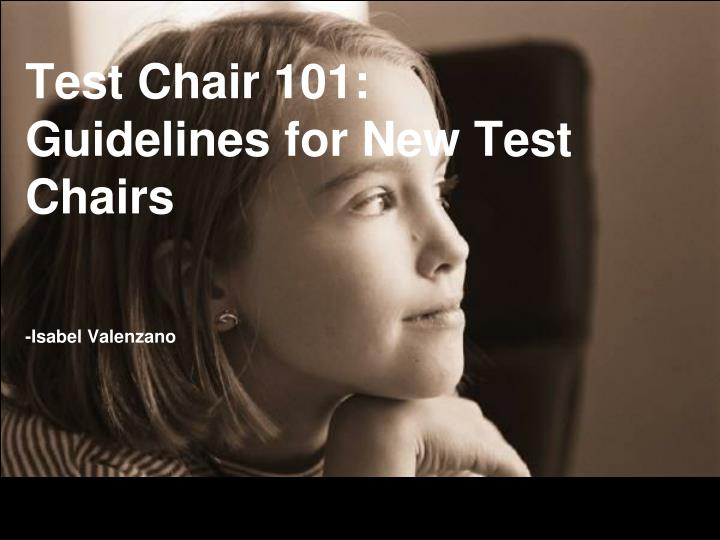 test chair 101 guidelines for new test chairs n.