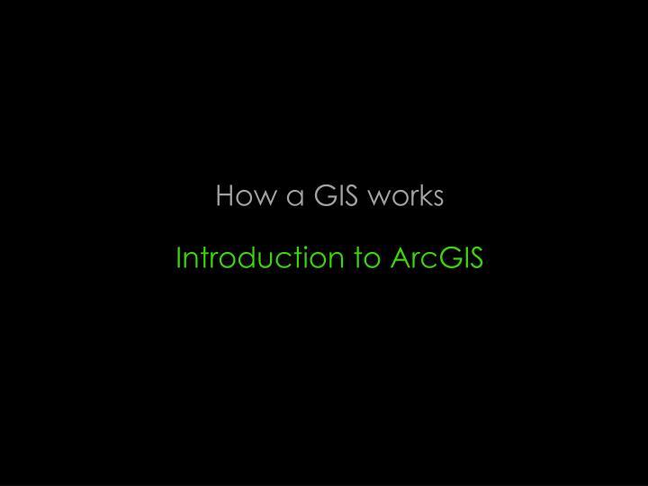 How a GIS works